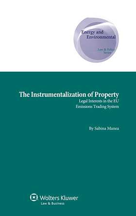 The Instrumentalization of Property. Legal Interests in the EU Emissions Trading System by Sabina Manea