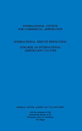 International Dispute Resolution: Towards Intl Arb Culture Vol 8