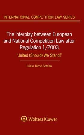 The Interplay between European and National Competition Law after Regulation 1/2003. United (Should) We Stand?' by Lúcio Tomé Feteira