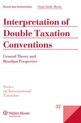 Interpretation Double Taxation Conventions: General Theory and Brazilian Perspective by Sergio André Rocha