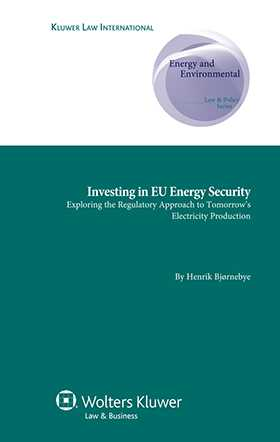 Investing in EU Energy Security: Exploring the Regulatory Approach to Tomorrow's Electricity Production by Henrik Bjørnebye