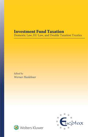 Investment Fund Taxation: Domestic Law, EU Law, and Double Taxation Treaties by HASLEHNER