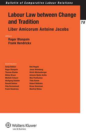 Labour Law Between Change and Tradition. Liber Amicorum Antoine Jacobs by