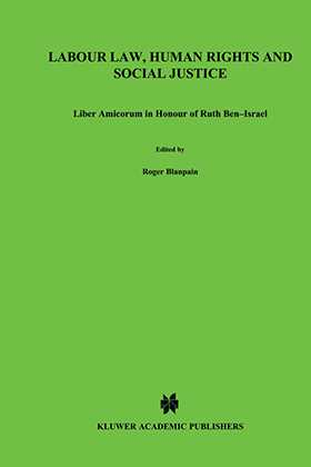 Labour Law, Human Rights and Social Justice, Liber Amicorum in Honour of Prof.Dr. Ruth Ben Israel
