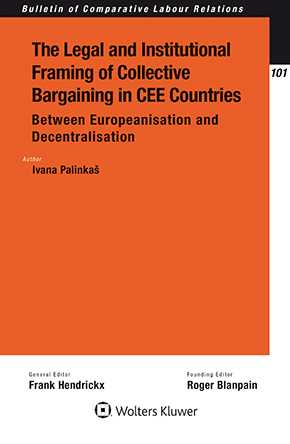 The Legal and Institutional Framing of Collective Bargaining in CEE Countries: Between Europeanisation and Decentralisation by PALINKAS