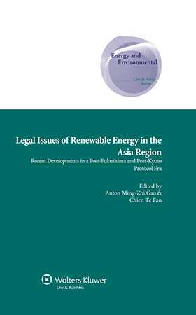 Legal Issues of Renewable Energy in the Asia Region: Recent Developments in a Post-Fukushima and Post-Kyoto Protocol Era