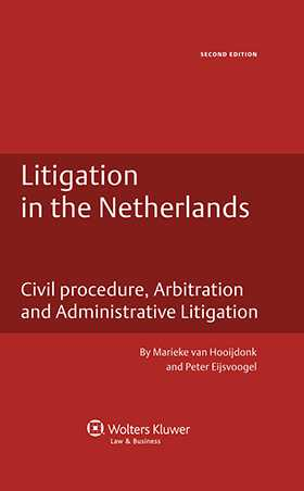 Litigation in the Netherlands. Civil Procedure, Arbitration and Administrative Litigation - 2nd Edition