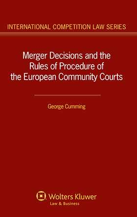 Merger Decisions and the Rules of Procedure of the European Community Courts by George Cumming