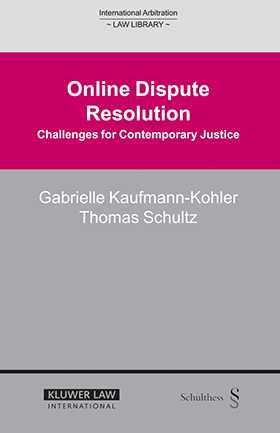 Online Dispute Resolution: Challenges for Contemporary Justice by Gabrielle Kaufmann-Kohler, Thomas Schultz