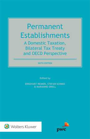 Permanent Establishments. A Domestic Taxation, Bilateral Tax Treaty and OECD Perspective, 6th Edition by EKKEHART