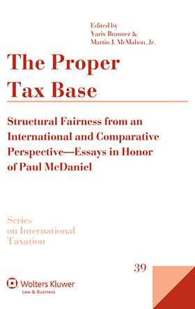 The Proper Tax Base: Structural Fairness from an International and Comparative Perspective - Essays in Honour of Paul McDaniel by