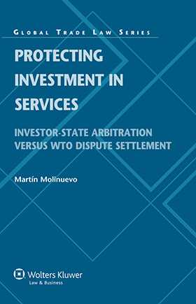 Protecting Investment in Services. Investor State Arbitration versus WTO Dispute Settlement