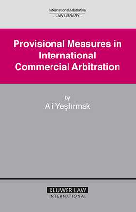Provisional Measures in International Commercial Arbitration by Ali Yesilirmak