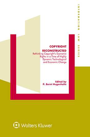 Copyright Reconstructed: Rethinking Copyright's Economic Rights in a Time of Highly Dynamic Technological and Economic Change by HUGENHOLTZ