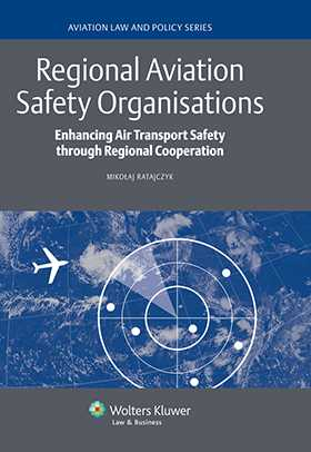 Regional Aviation Safety Organizations. Enhancing Air Transport Safety through Regional Cooperation by Mikolaj Ratajczyk