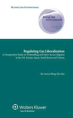 Regulating Gas Liberalization. A Comparative Study on Unbundling and Open Access Regimes in the US, Europe, Japan by Anton Ming-Zhi Gao