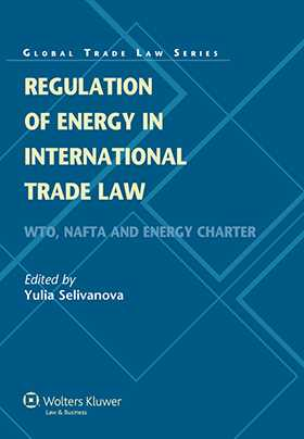Regulation of Energy in International Trade Law. WTO, NAFTA and Energy Charter