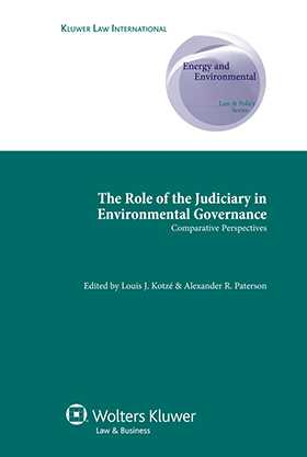 The Role of Judiciary in Environmental Governance: Comparative Perspectives by Louis J Kotzé, A. Paterson