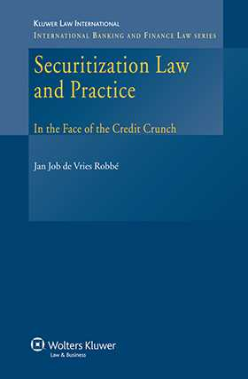 Securitization Law and Practice in the Face of the Credit Crunch by Jan Job de Vries Robbe, Paul U Ali