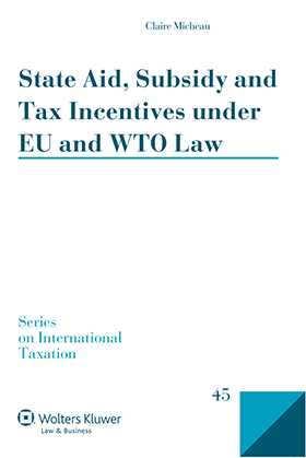 State Aid, Subsidy and Tax Incentives Under EU and Wto Law by Claire Micheau