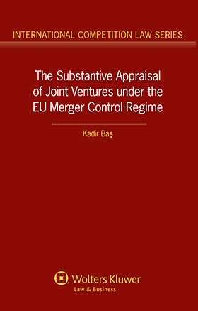 The Substantive Appraisal of Joint Ventures Under the EU Merger Control Regime by Kadir Bas