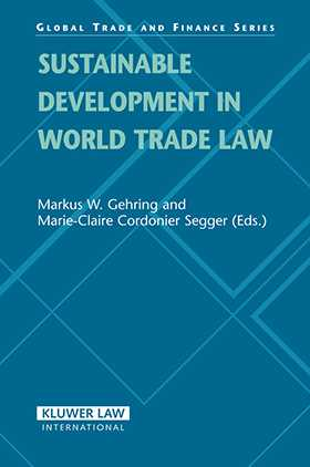 Sustainable Development in World Trade Law by Markus W. Gehring, Marie-Claire Cordonier Segger