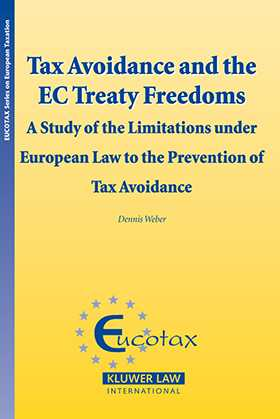 Tax Avoidance and the EC Treaty Freedoms: A Study of the Limitations under European Law for the Prevention of Tax Avoidance by Dennis Weber