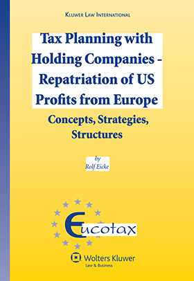 Tax Planning with Holding Companies - Repatriation of US Profits from Europe:Concepts, Strategies, Structures by Rolf Eicke