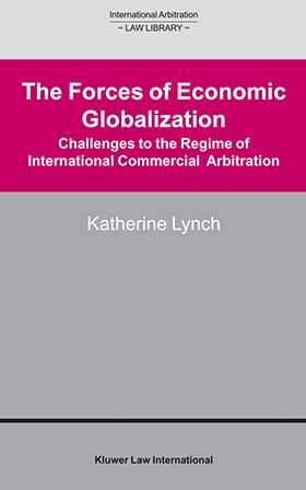 The Forces of Economic Globalization - Challanges to the Regime of International Commercial Arbitration