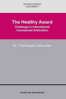 The Healthy Award - Challenge in International Commercial Arbitation by Christoph Liebscher