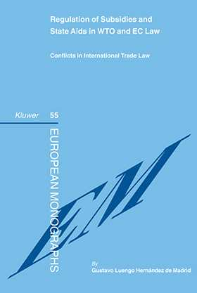 Regulation of Subsidies and State Aids in WTO and EC Law: Conflicts in International Trade Law by Gustavo E. Luengo Hernandez de Madrid