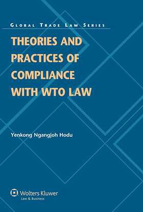 Theories and Practices of Compliance with WTO Law by Yenkong Ngangjoh Hodu