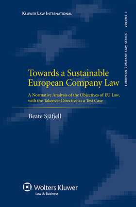 Towards a Sustainable European Company Law: A Normative Analysis of the Objectives of EU Law, with the Takeover Directive as a Test Case by Beate Sjåfjell
