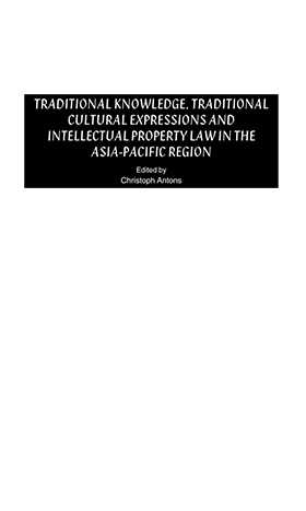 Traditional Knowledge, Traditional Cultural Expressions and Intellectual Property Law in the Asia-Pacific Region by Christoph Antons