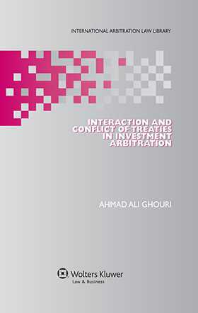 Interaction and Conflict of Treaties in Investment Arbitration by Ahmad Ali Ghouri