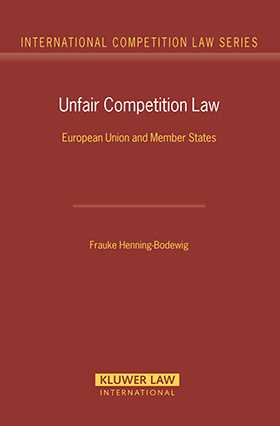 Unfair Competition Law.  European Union and Member States by Frauke Henning-Bodewig