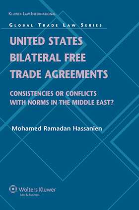 United States Bilateral Free Trade Agreements: Consistencies or Conflicts with Norms in the Middle East? by Mohamed R. Hassanien