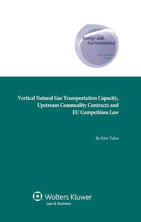 Vertical Natural Gas Transportation Capacity, Upstream Commodity Contracts and EU Competition Law by Kim Talus