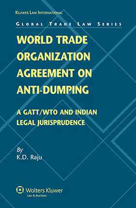 World Trade Organization Agreement on Anti-dumping: A GATT/WTO and Indian Jurisprudence by K.D. Raju