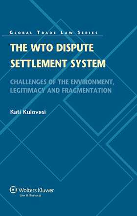 The WTO Dispute Settlement System. Challenges of the Environment, Legitimacy and Fragmentation