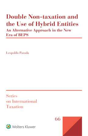 Double Non-taxation and the Use of Hybrid Entities: An Alternative Approach in the New Era of BEPS by PARADA