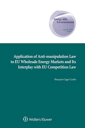 Application of Anti-manipulation Law to EU Wholesale Energy Markets and Its Interplay with EU Competition Law by CORLU