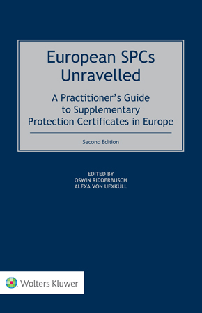 European SPCs Unravelled: A Practitioner's Guide to Supplementary Protection Certificates in Europe, Second Edition by RIDDERBUSCH