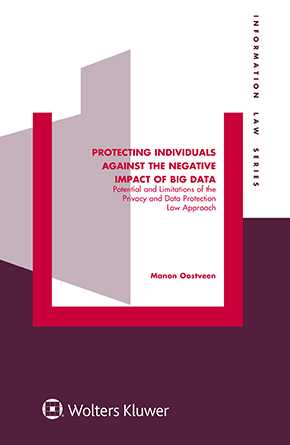 Protecting Individuals Against the Negative Impact of Big Data: Potential and Limitations of the Privacy and Data Protection Law Approach by OOSTVEEN