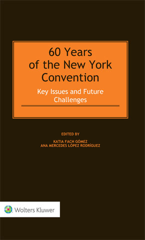 60 Years of the New York Convention: Key Issues and Future Challenges by GOMEZ