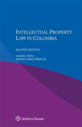 Intellectual Property Law in Colombia, Second edition by PENA