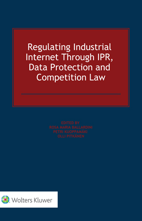 Regulating Industrial Internet Through IPR, Data Protection and Competition Law by BALLARDINI