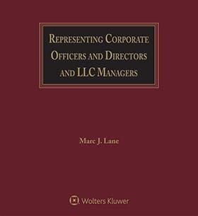 Representing Corporate Officers and Directors and LLC Managers, Third Edition