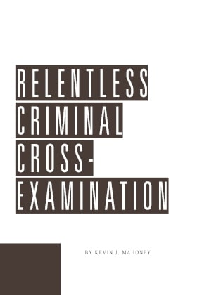 Relentless Criminal Cross-Examination - James Publishing