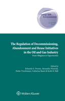 The Regulation of Decommissioning, Abandonment and Reuse Initiatives in the Oil and Gas Industry: From Obligation to Opportunities by BANET